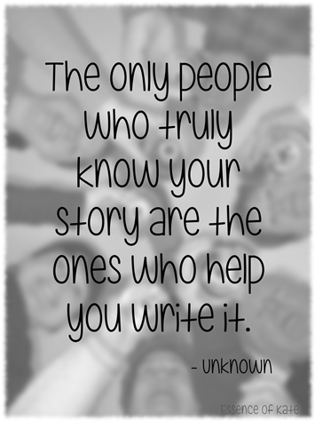 People who truly know your story